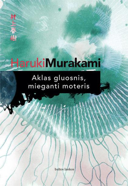 """Haruki Murakami """"Aklas gluosnis, mieganti moteris""""."""