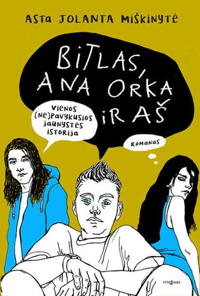 "Asta Jolanta Miškinytė ""Bitlas, Ana Orka ir aš"""