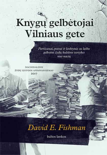 """Davidas E.Fishmanas """"Knygų gelbėtojai Vilniaus gete"""""""