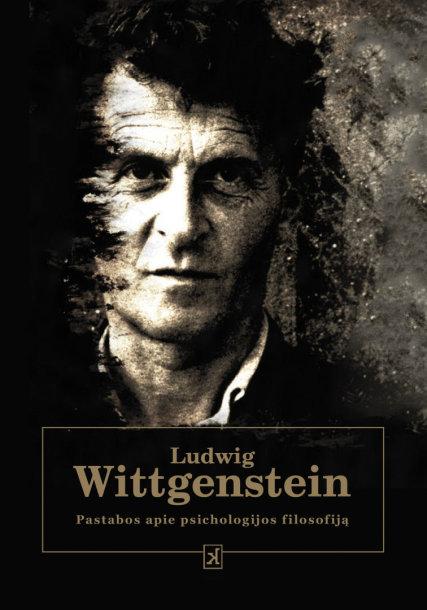 """Ludwigas Wittgensteinas """"Pastabos apie psichologijos filosofiją"""""""