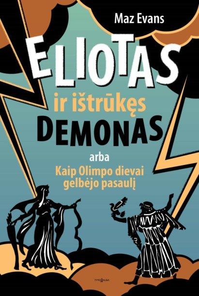 """Knyga """"Eliotas ir ištrūkęs demonas, arba Kaip Olimpo dievai gelbėjo pasaulį"""""""